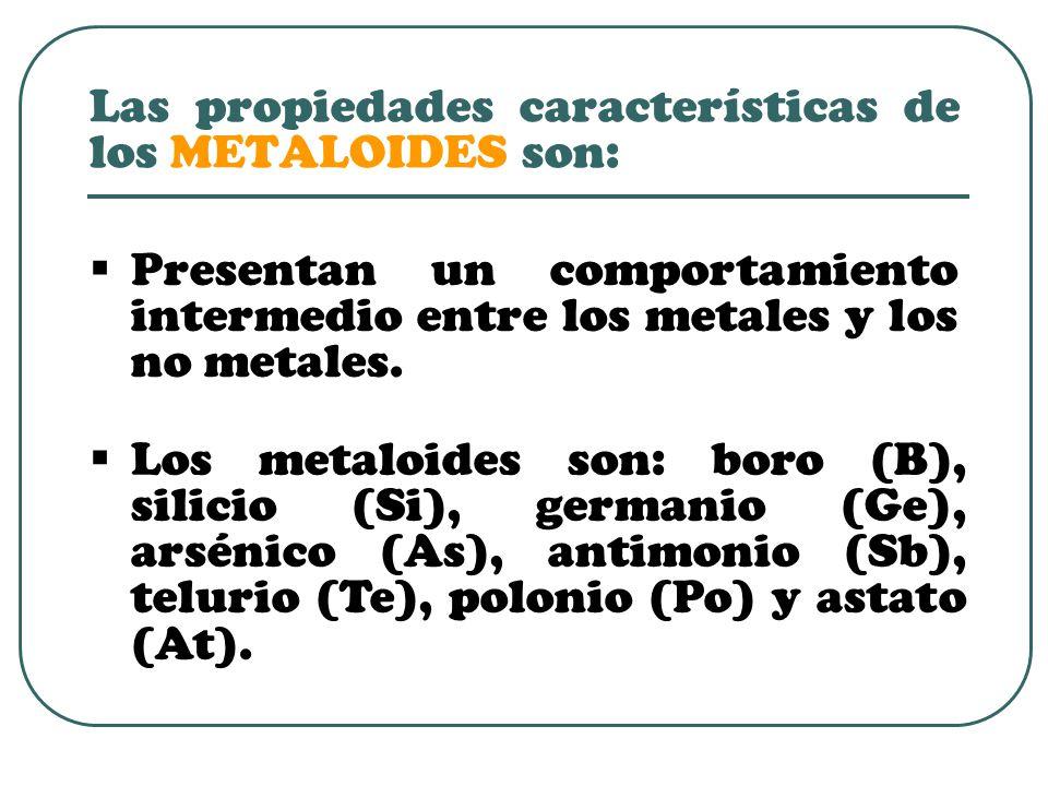  Presentan un comportamiento intermedio entre los metales y los no metales.