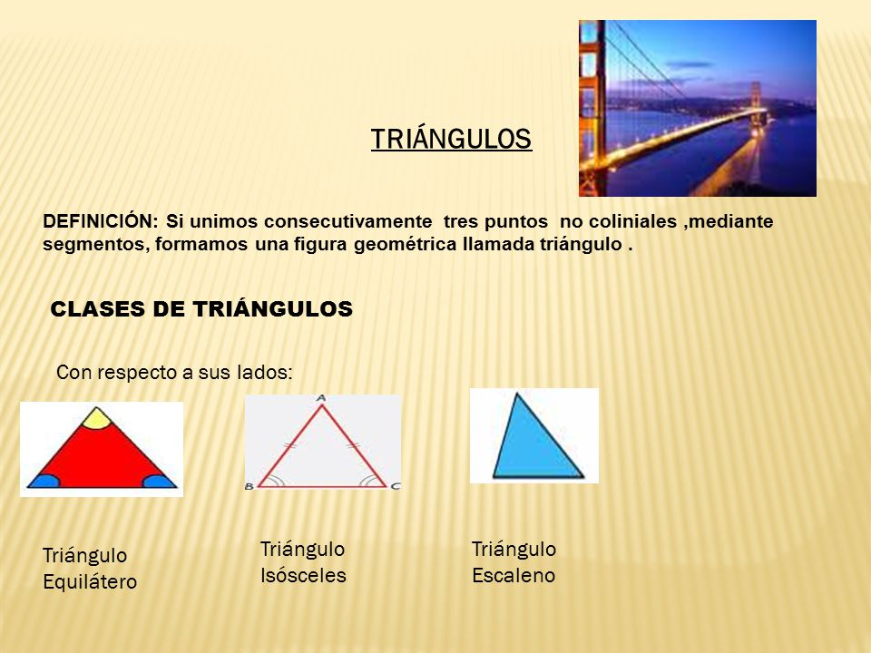TRIÁNGULOS DEFINICIÓN: Si unimos consecutivamente tres puntos no coliniales,mediante segmentos, formamos una figura geométrica llamada triángulo.
