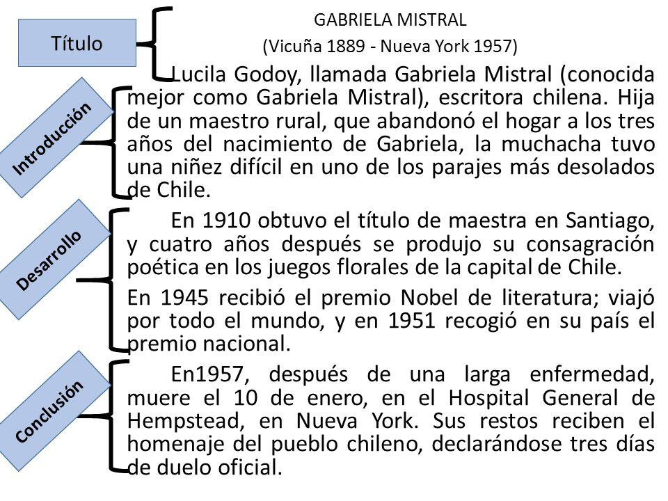 GABRIELA MISTRAL (Vicuña 1889 - Nueva York 1957) Lucila Godoy, llamada Gabriela Mistral (conocida mejor como Gabriela Mistral), escritora chilena. Hij