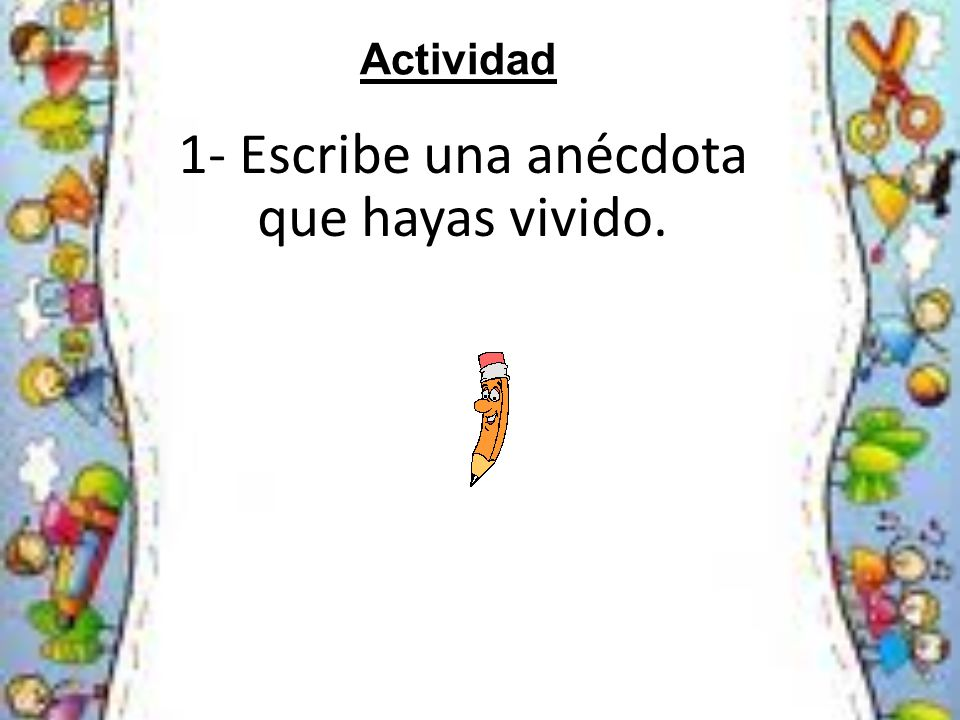 Actividad 1- Escribe una anécdota que hayas vivido.