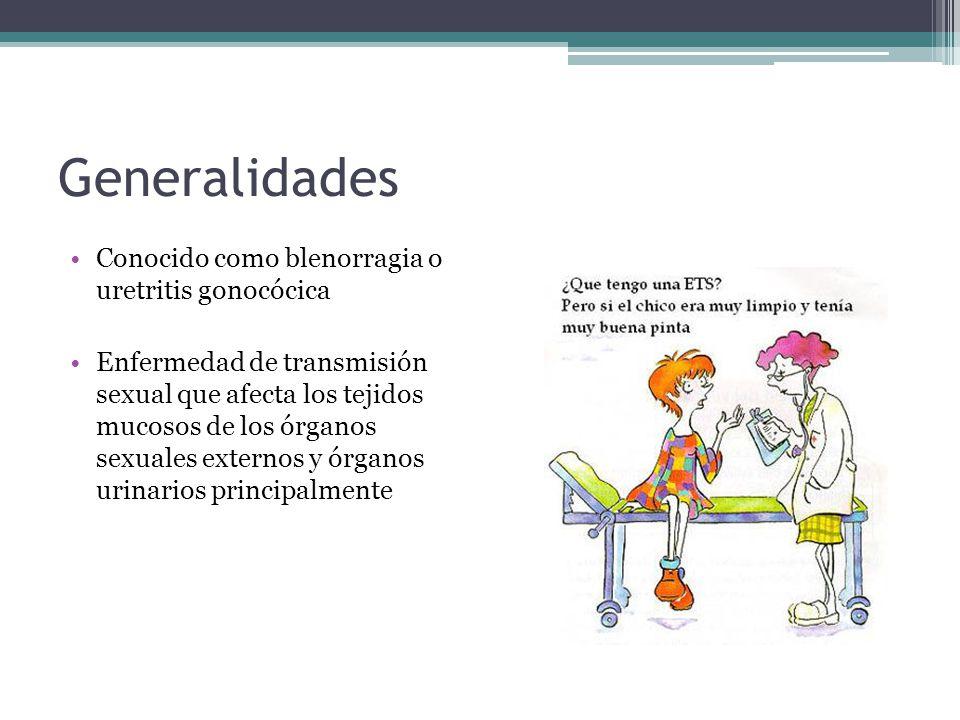 Generalidades Conocido como blenorragia o uretritis gonocócica Enfermedad de transmisión sexual que afecta los tejidos mucosos de los órganos sexuales