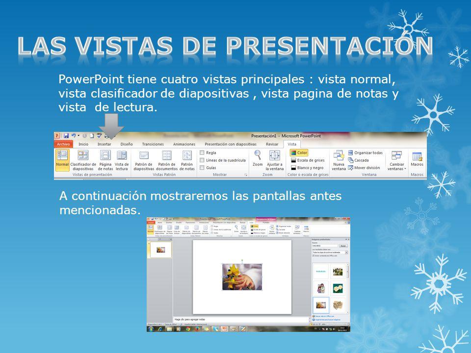 PowerPoint tiene cuatro vistas principales : vista normal, vista clasificador de diapositivas, vista pagina de notas y vista de lectura.