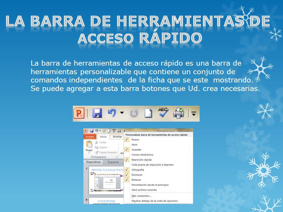 La barra de herramientas de acceso rápido es una barra de herramientas personalizable que contiene un conjunto de comandos independientes de la ficha que se este mostrando.