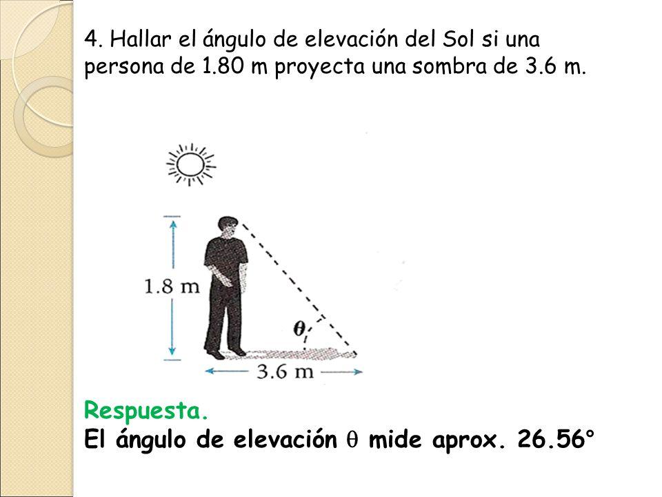 4.Hallar el ángulo de elevación del Sol si una persona de 1.80 m proyecta una sombra de 3.6 m.