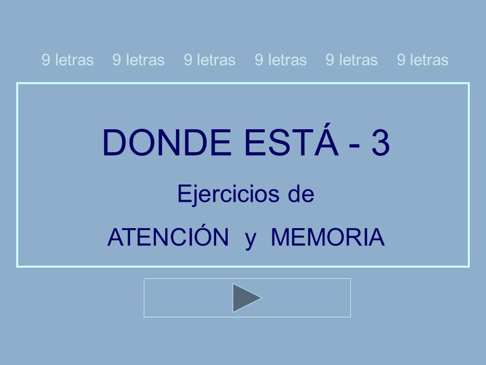 DONDE ESTÁ - 3 Ejercicios de ATENCIÓN y MEMORIA 9 letras 9 letras 9 letras