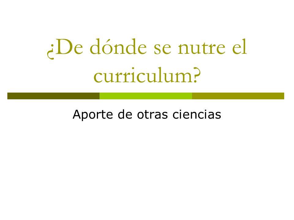 ¿De dónde se nutre el curriculum? Aporte de otras ciencias