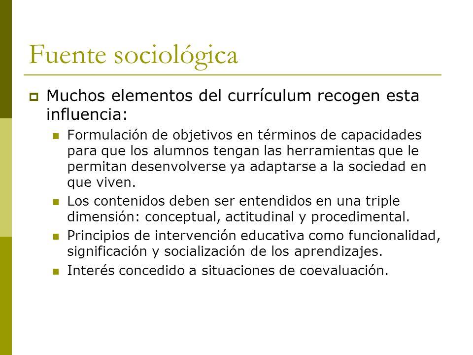 Fuente sociológica Muchos elementos del currículum recogen esta influencia: Formulación de objetivos en términos de capacidades para que los alumnos tengan las herramientas que le permitan desenvolverse ya adaptarse a la sociedad en que viven.