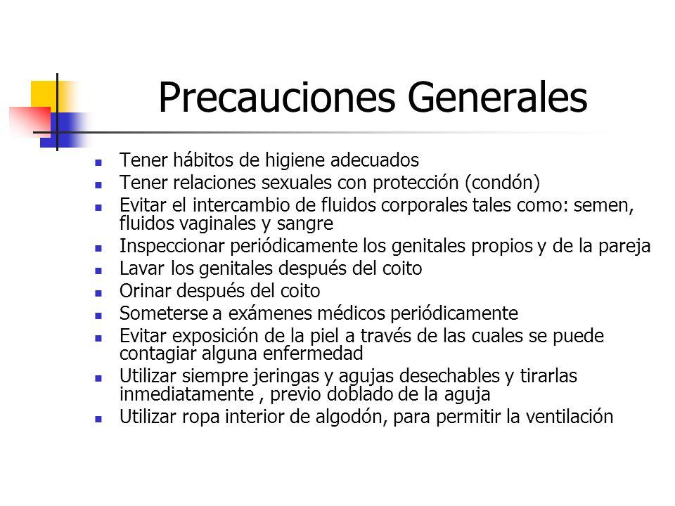 Precauciones Generales Tener hábitos de higiene adecuados Tener relaciones sexuales con protección (condón) Evitar el intercambio de fluidos corporale