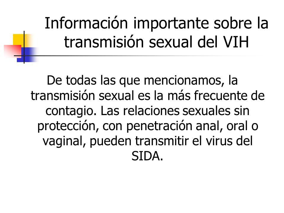 Información importante sobre la transmisión sexual del VIH De todas las que mencionamos, la transmisión sexual es la más frecuente de contagio. Las re