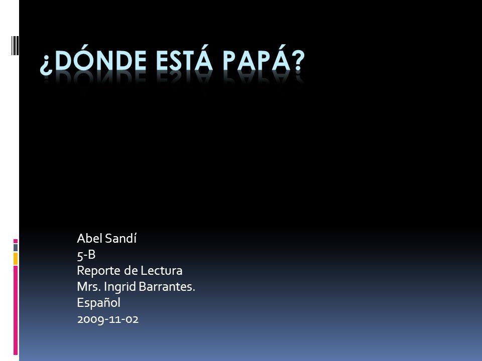 Abel Sandí 5-B Reporte de Lectura Mrs. Ingrid Barrantes. Español 2009-11-02