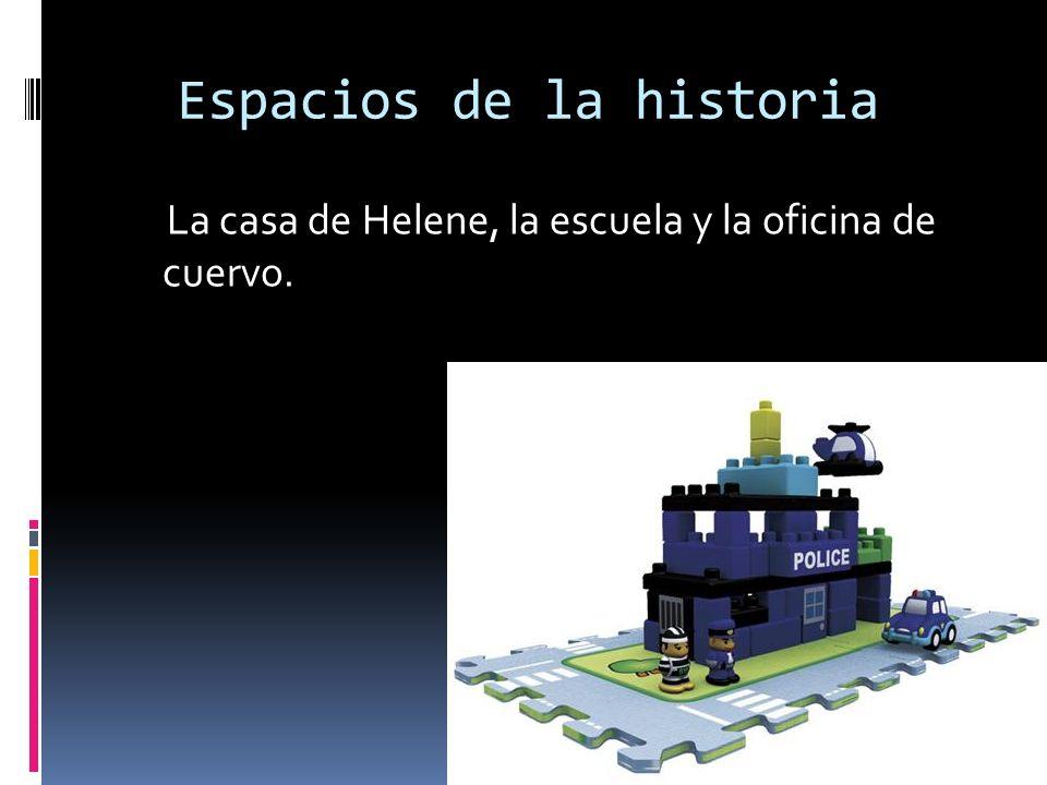 Espacios de la historia La casa de Helene, la escuela y la oficina de cuervo.