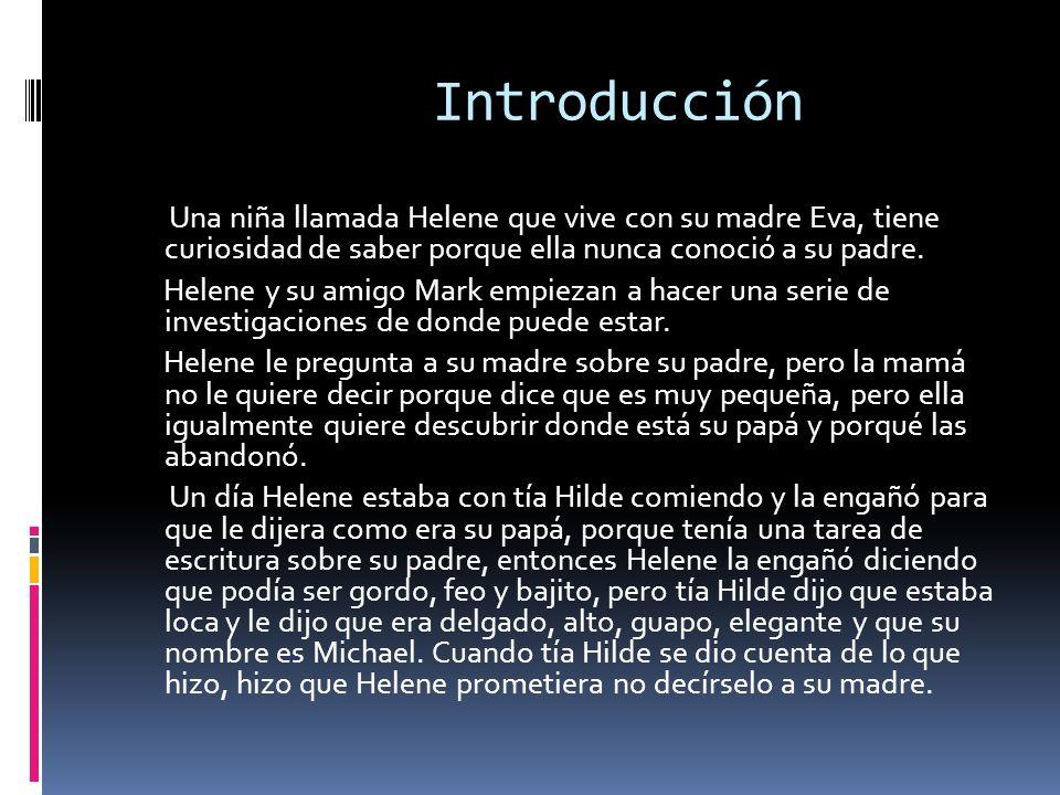 Introducción Una niña llamada Helene que vive con su madre Eva, tiene curiosidad de saber porque ella nunca conoció a su padre. Helene y su amigo Mark