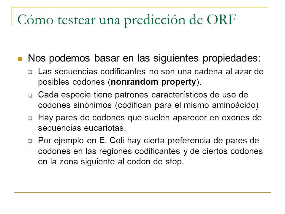 Cómo testear una predicción de ORF Nos podemos basar en las siguientes propiedades: Las secuencias codificantes no son una cadena al azar de posibles