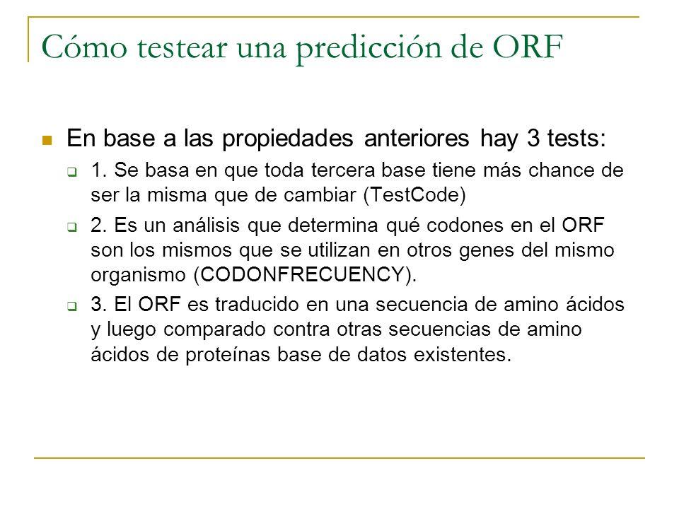 Cómo testear una predicción de ORF En base a las propiedades anteriores hay 3 tests: 1. Se basa en que toda tercera base tiene más chance de ser la mi