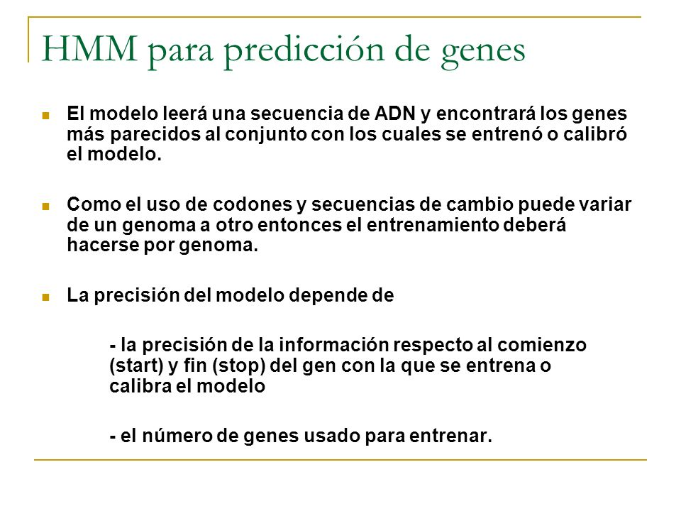 HMM para predicción de genes El modelo leerá una secuencia de ADN y encontrará los genes más parecidos al conjunto con los cuales se entrenó o calibró