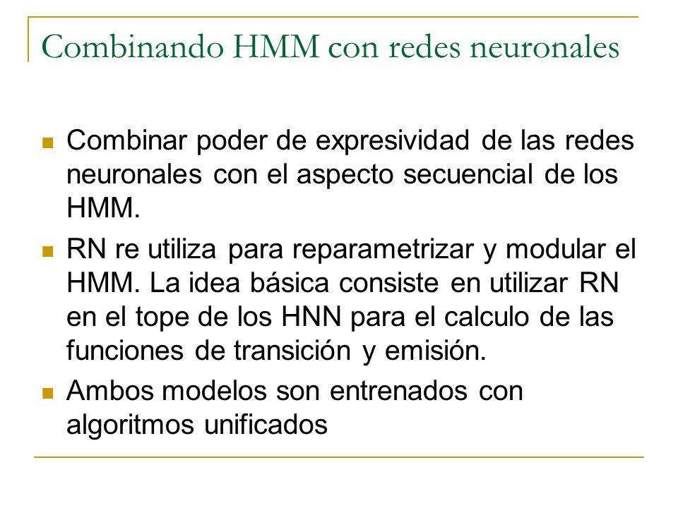 Combinando HMM con redes neuronales Combinar poder de expresividad de las redes neuronales con el aspecto secuencial de los HMM. RN re utiliza para re
