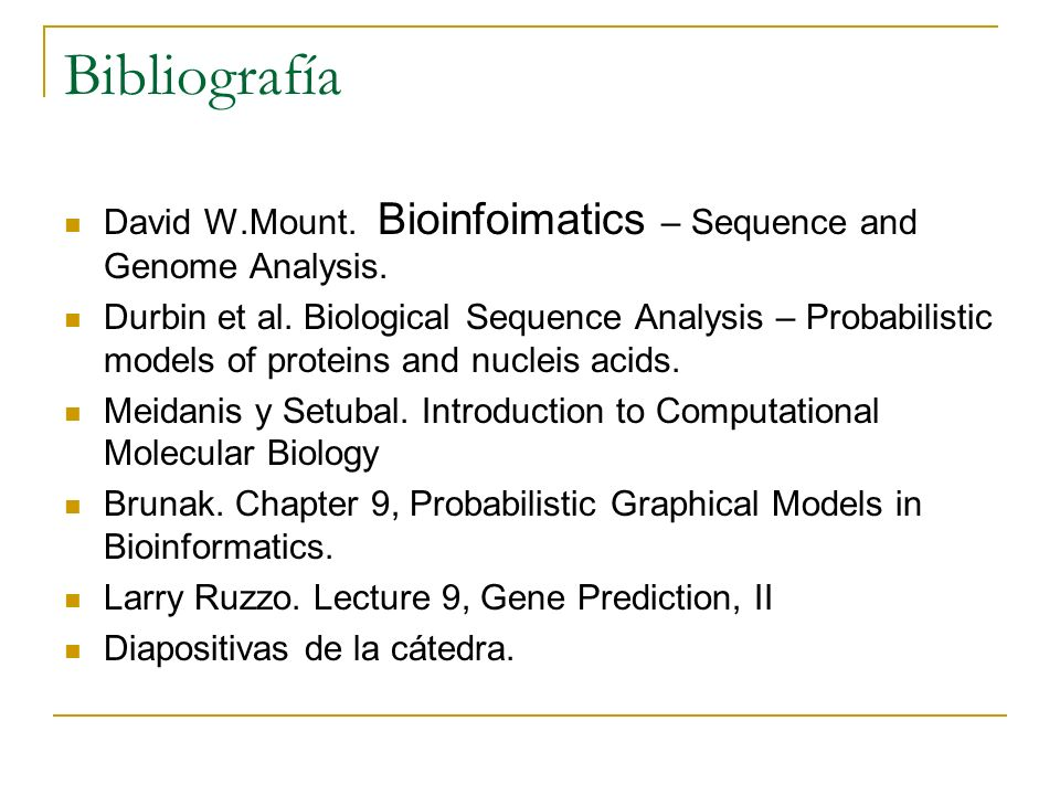 Bibliografía David W.Mount. Bioinfoimatics – Sequence and Genome Analysis. Durbin et al. Biological Sequence Analysis – Probabilistic models of protei