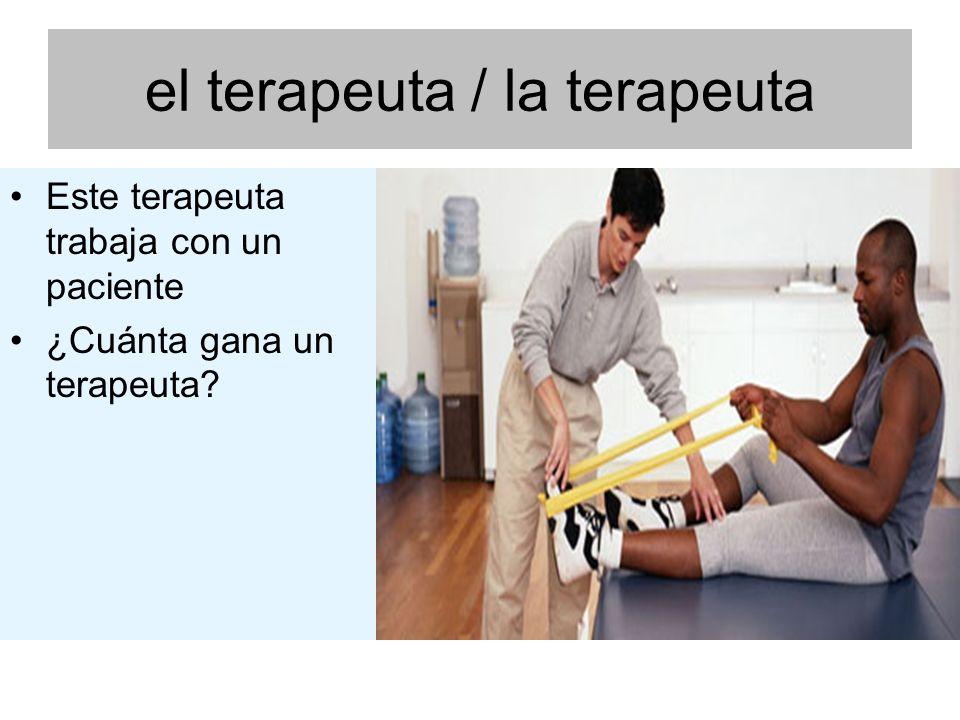 el terapeuta / la terapeuta Este terapeuta trabaja con un paciente ¿Cuánta gana un terapeuta?