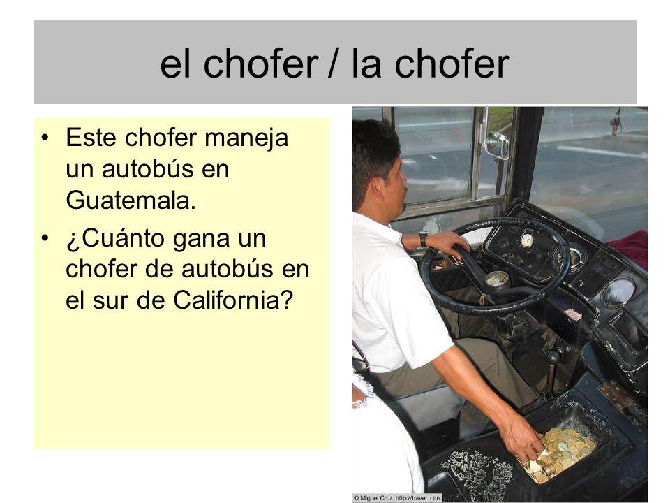 el chofer / la chofer Este chofer maneja un autobús en Guatemala. ¿Cuánto gana un chofer de autobús en el sur de California?