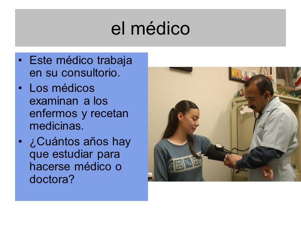 el médico Este médico trabaja en su consultorio. Los médicos examinan a los enfermos y recetan medicinas. ¿Cuántos años hay que estudiar para hacerse