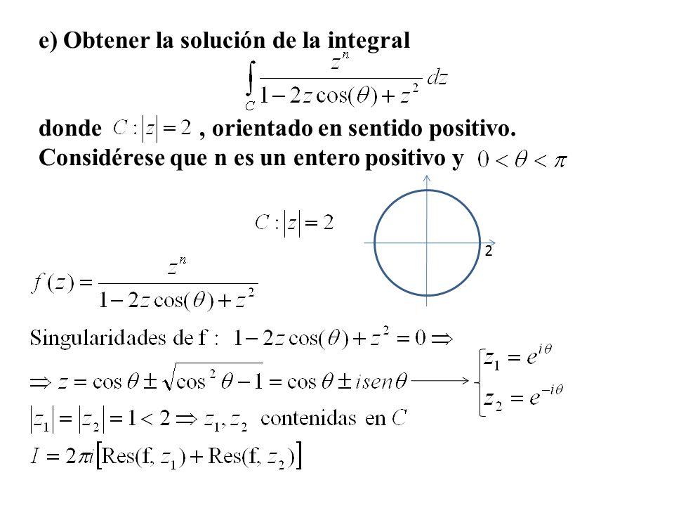 e) Obtener la solución de la integral donde, orientado en sentido positivo. Considérese que n es un entero positivo y 2