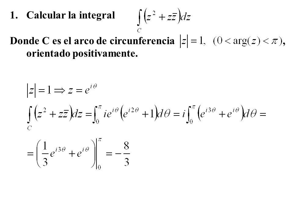 1.Calcular la integral Donde C es el arco de circunferencia, orientado positivamente.