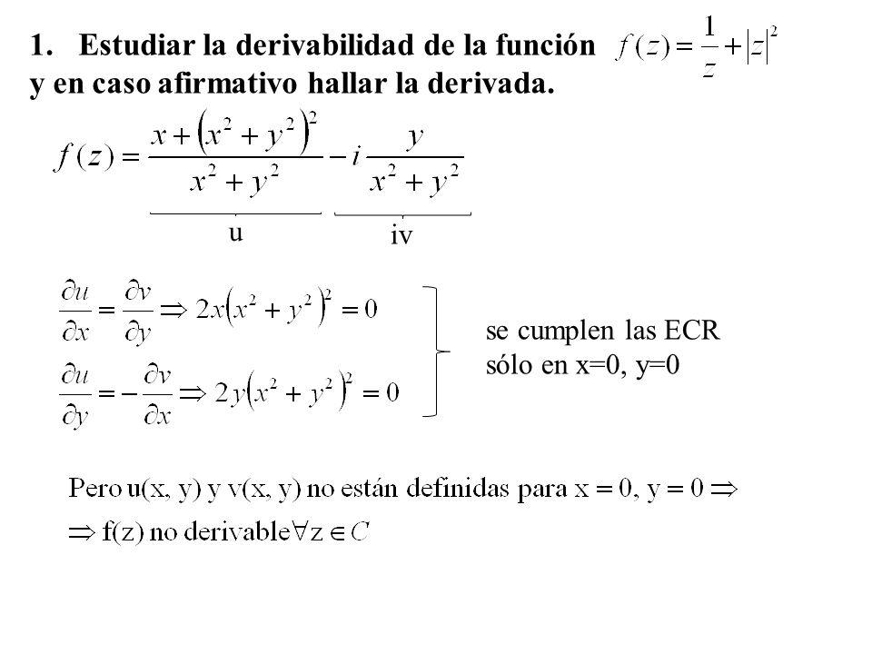 1.Estudiar la derivabilidad de la función y en caso afirmativo hallar la derivada. u iv se cumplen las ECR sólo en x=0, y=0