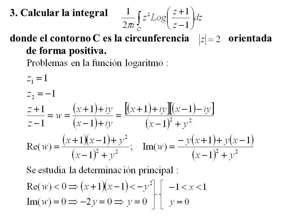 3. Calcular la integral donde el contorno C es la circunferencia orientada de forma positiva.