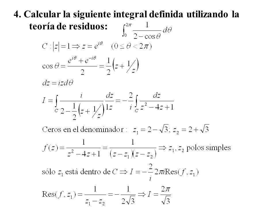 4. Calcular la siguiente integral definida utilizando la teoría de residuos: