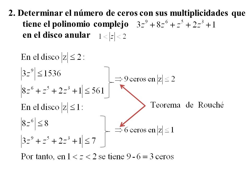 2. Determinar el número de ceros con sus multiplicidades que tiene el polinomio complejo en el disco anular