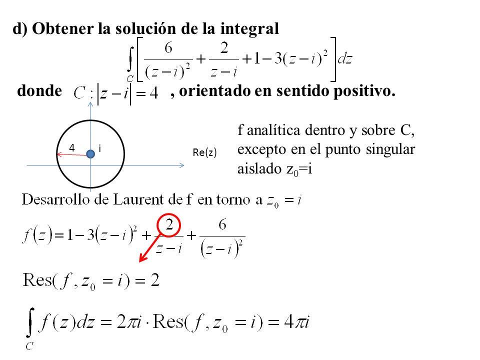 d) Obtener la solución de la integral donde, orientado en sentido positivo. Re(z) i 4 f analítica dentro y sobre C, excepto en el punto singular aisla