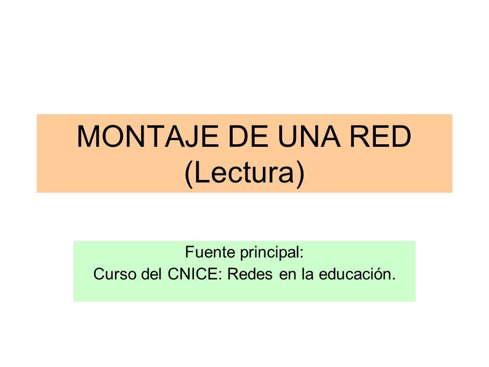 MONTAJE DE UNA RED (Lectura) Fuente principal: Curso del CNICE: Redes en la educación.
