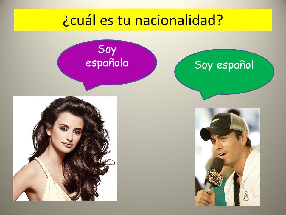 ¿cuál es tu nacionalidad? Soy español Soy española