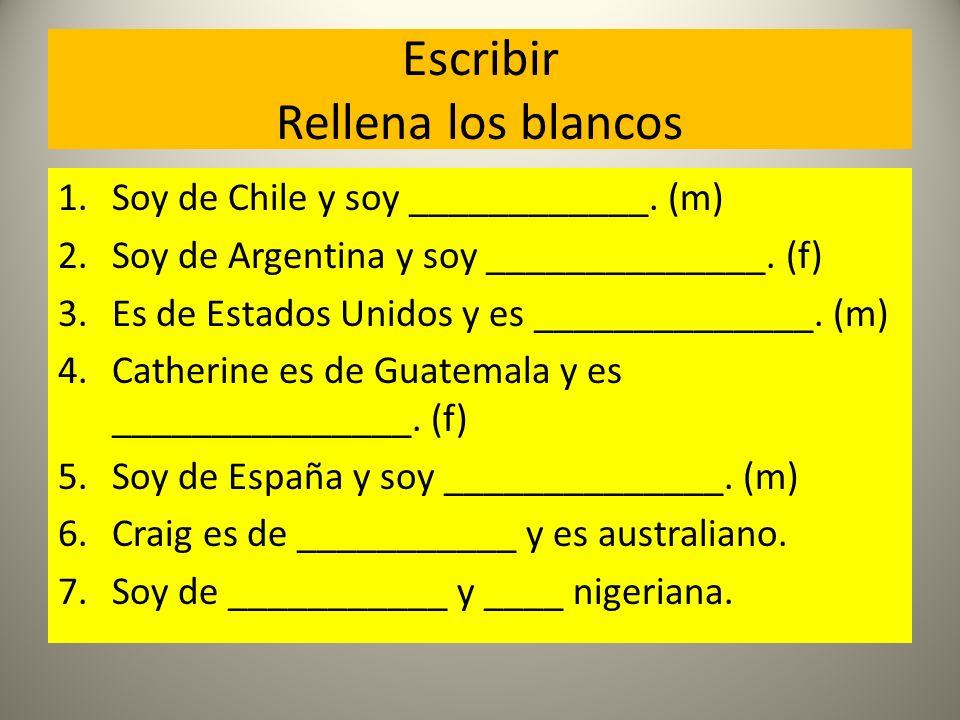 Escribir Rellena los blancos 1.Soy de Chile y soy ____________.