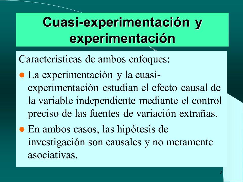 3 Cuasi-experimentación y experimentación Características de ambos enfoques: La experimentación y la cuasi- experimentación estudian el efecto causal