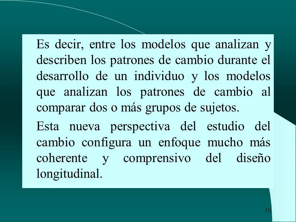 30 Es decir, entre los modelos que analizan y describen los patrones de cambio durante el desarrollo de un individuo y los modelos que analizan los pa