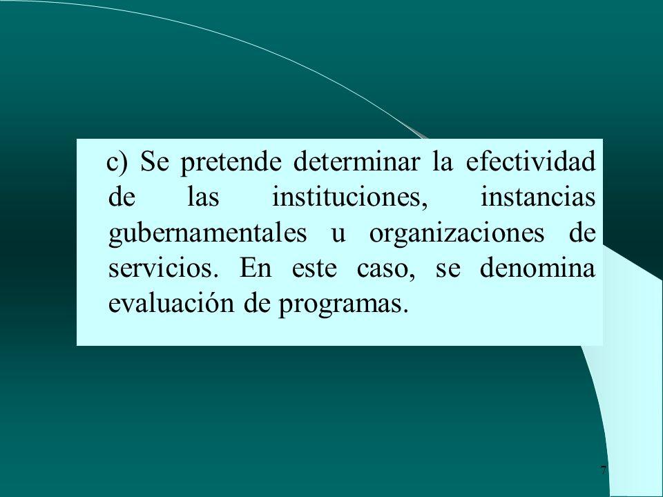 7 c) Se pretende determinar la efectividad de las instituciones, instancias gubernamentales u organizaciones de servicios. En este caso, se denomina e