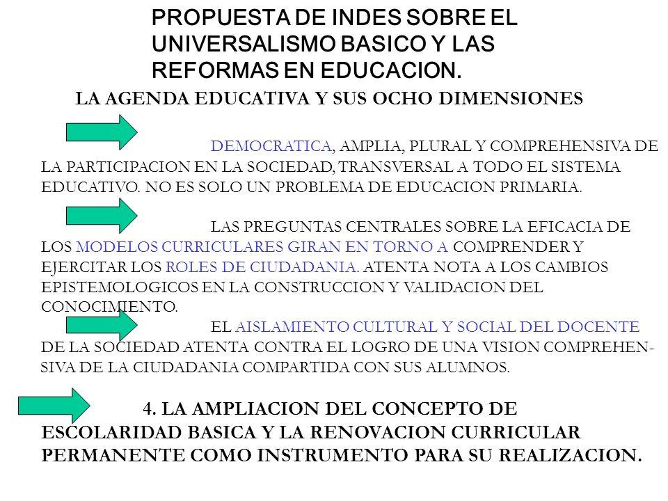 PROPUESTA DE INDES SOBRE EL UNIVERSALISMO BASICO Y LAS REFORMAS EN EDUCACION. LA AGENDA EDUCATIVA Y SUS OCHO DIMENSIONES DEMOCRATICA, AMPLIA, PLURAL Y