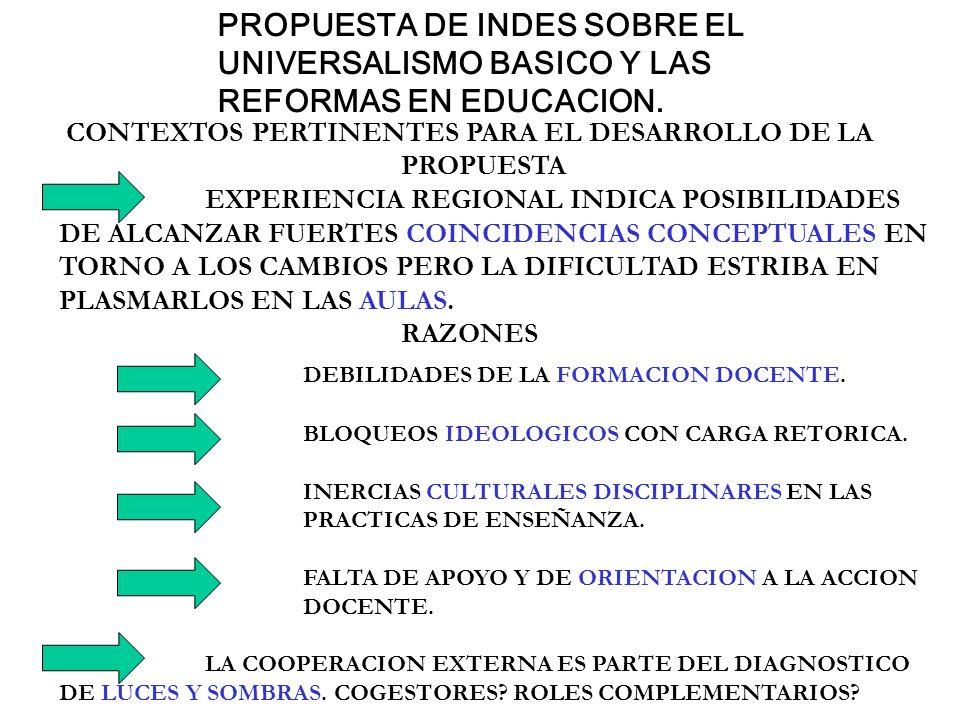 PROPUESTA DE INDES SOBRE EL UNIVERSALISMO BASICO Y LAS REFORMAS EN EDUCACION. CONTEXTOS PERTINENTES PARA EL DESARROLLO DE LA PROPUESTA EXPERIENCIA REG