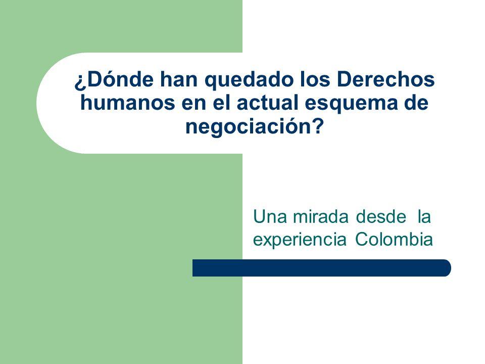 ¿Dónde han quedado los Derechos humanos en el actual esquema de negociación.