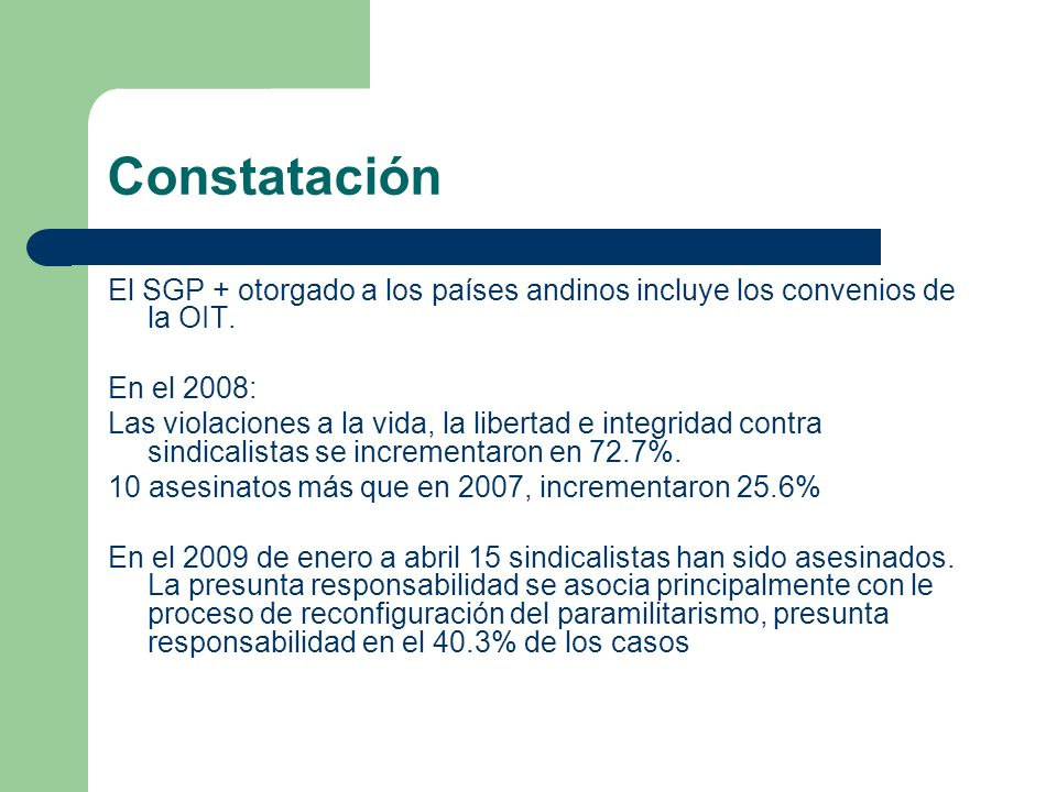 Constatación El SGP + otorgado a los países andinos incluye los convenios de la OIT. En el 2008: Las violaciones a la vida, la libertad e integridad c