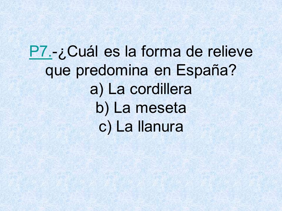 P7.P7.-¿Cuál es la forma de relieve que predomina en España.