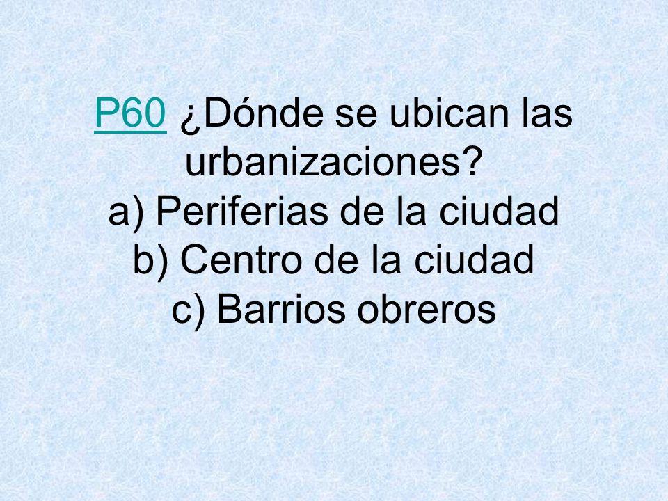 P60P60 ¿Dónde se ubican las urbanizaciones.