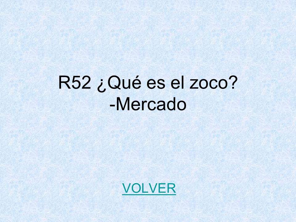 R52 ¿Qué es el zoco? -Mercado VOLVER