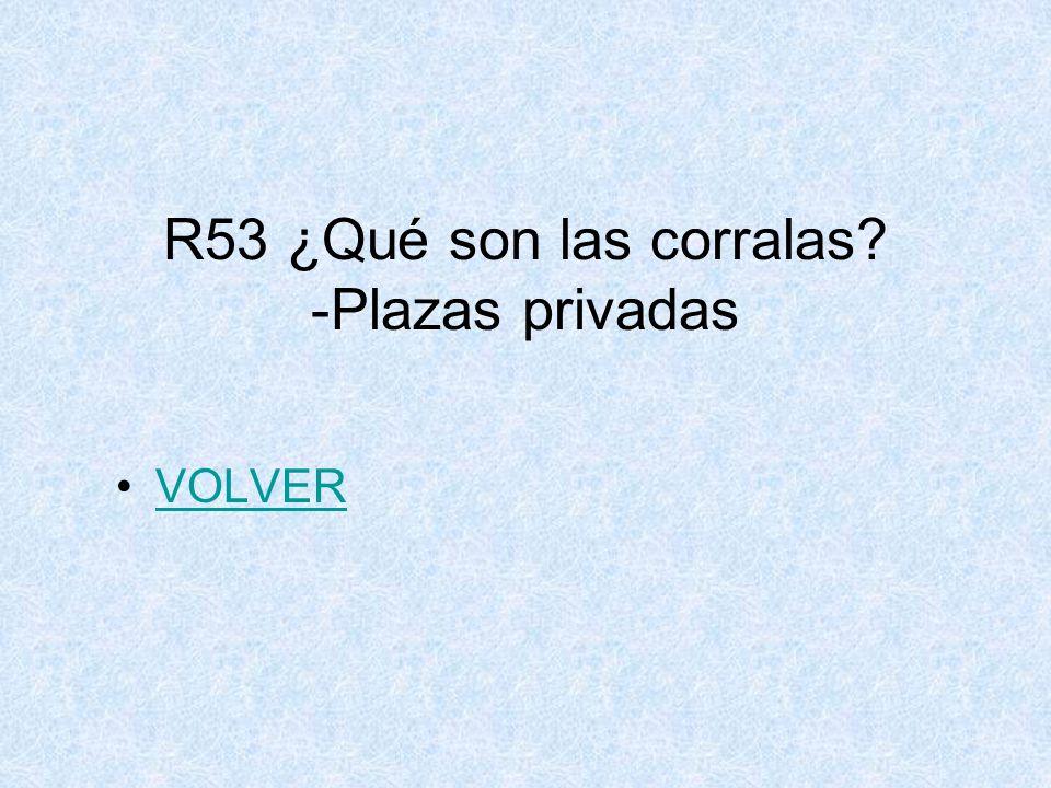 R53 ¿Qué son las corralas? -Plazas privadas VOLVER