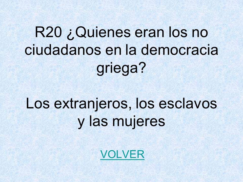 R20 ¿Quienes eran los no ciudadanos en la democracia griega.
