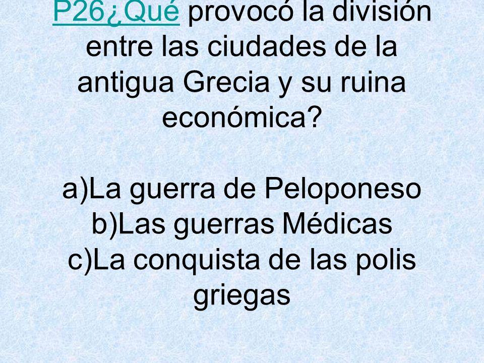 P26¿QuéP26¿Qué provocó la división entre las ciudades de la antigua Grecia y su ruina económica.