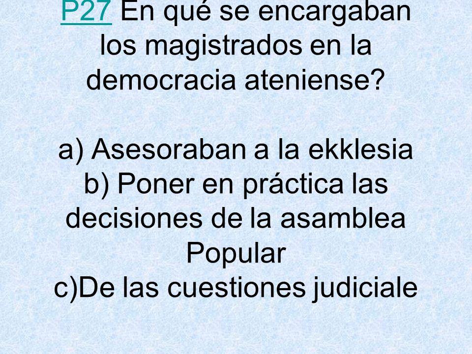 P27P27 En qué se encargaban los magistrados en la democracia ateniense.