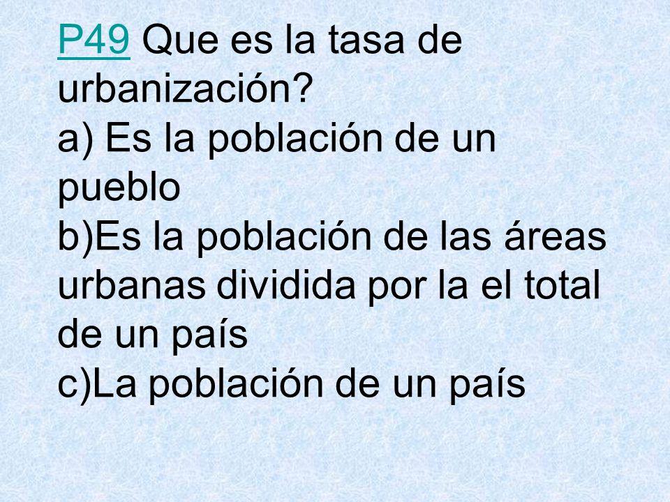 P49P49 Que es la tasa de urbanización.