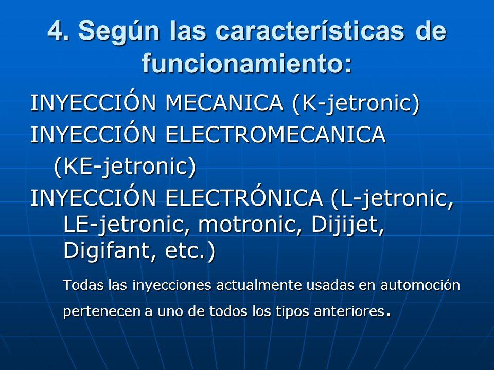 4. Según las características de funcionamiento: INYECCIÓN MECANICA (K-jetronic) INYECCIÓN ELECTROMECANICA (KE-jetronic) (KE-jetronic) INYECCIÓN ELECTR